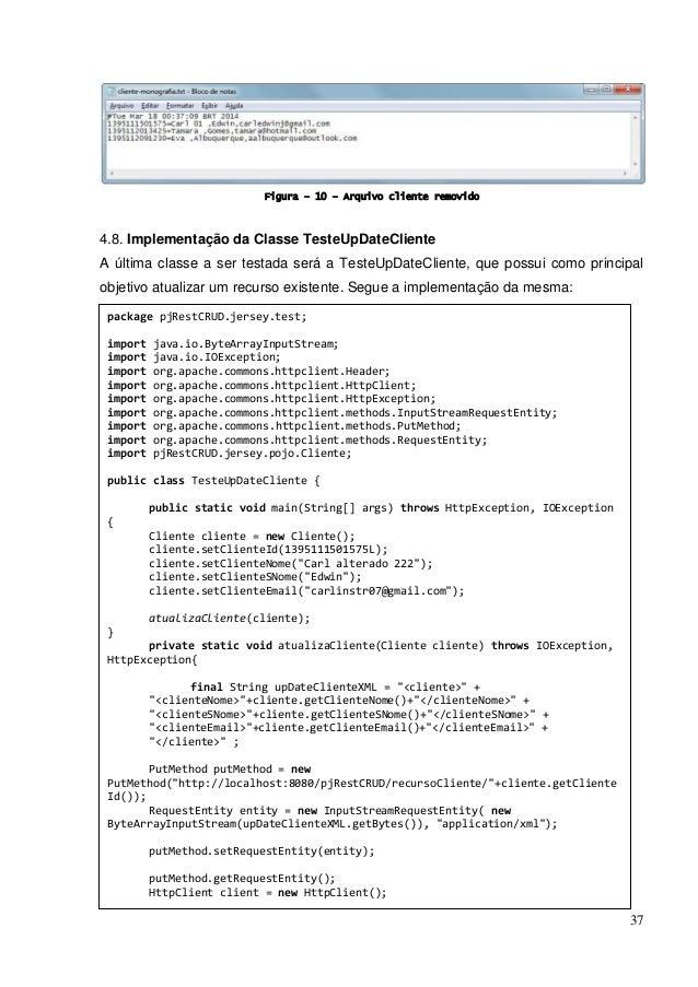 37 Figura – 10 – Arquivo cliente removido 4.8. Implementação da Classe TesteUpDateCliente A última classe a ser testada se...