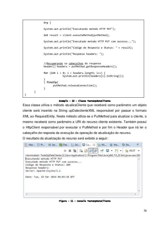 38 Exemplo – 10 – Classe TesteUpdateCliente Essa classe utiliza o método atualizaCliente que receberá como parâmetro um ob...