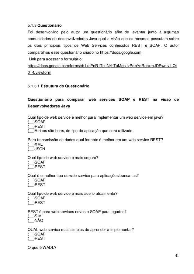 41 5.1.3 Questionário Foi desenvolvido pelo autor um questionário afim de levantar junto à algumas comunidades de desenvol...