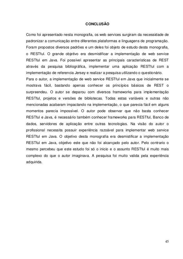 45 CONCLUSÃO Como foi apresentado nesta monografia, os web services surgiram da necessidade de padronizar a comunicação en...