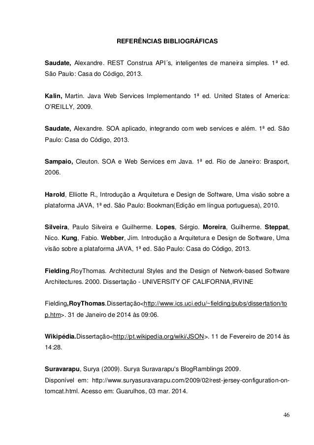 46 REFERÊNCIAS BIBLIOGRÁFICAS Saudate, Alexandre. REST Construa API´s, inteligentes de maneira simples. 1ª ed. São Paulo: ...