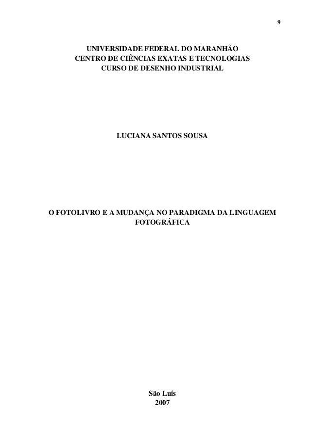 9UNIVERSIDADE FEDERAL DO MARANHÃOCENTRO DE CIÊNCIAS EXATAS E TECNOLOGIASCURSO DE DESENHO INDUSTRIALLUCIANA SANTOS SOUSAO F...