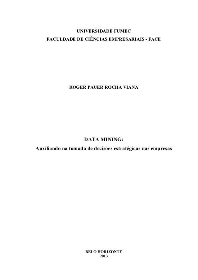 UNIVERSIDADE FUMEC FACULDADE DE CIÊNCIAS EMPRESARIAIS - FACE ROGER PAUER ROCHA VIANA DATA MINING: Auxiliando na tomada de ...