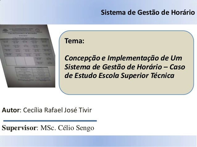 Tema: Concepção e Implementação de Um Sistema de Gestão de Horário – Caso de Estudo Escola Superior Técnica Autor: Cecília...