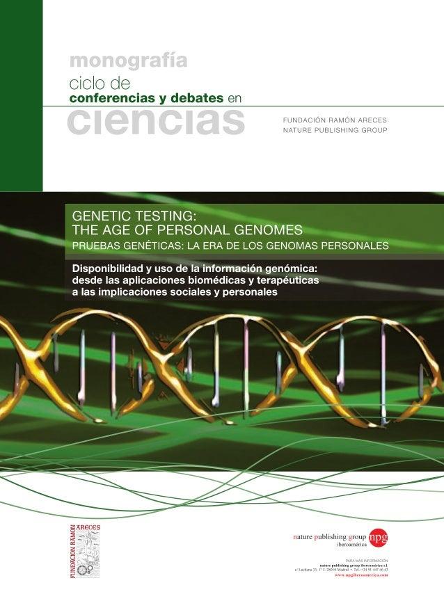 monografíaciclo deGENETIC TESTING:THE AGE OF PERSONAL GENOMESPRUEBAS GENÉTICAS: LA ERA DE LOS GENOMAS PERSONALESconferenci...