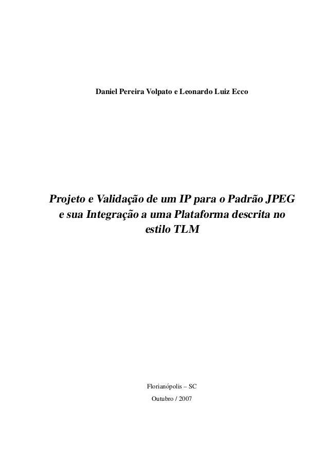 Daniel Pereira Volpato e Leonardo Luiz Ecco                ¸˜Projeto e Validacao de um IP para o Padr˜ o JPEG             ...