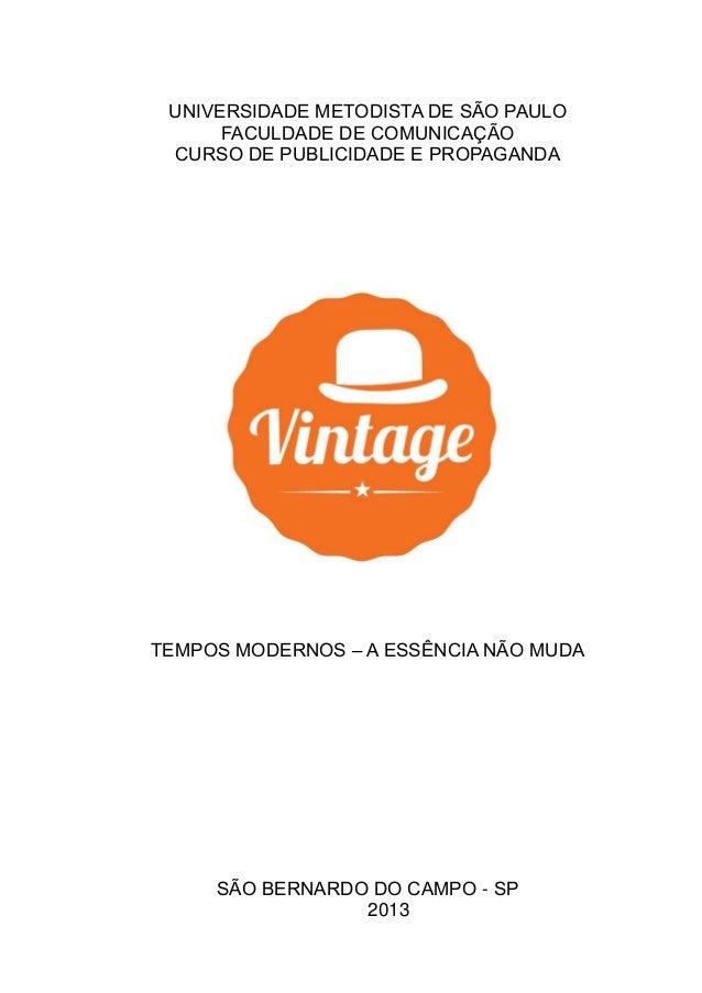 UNIVERSIDADE METODISTA DE SÃO PAULO FACULDADE DE COMUNICAÇÃO CURSO DE PUBLICIDADE E PROPAGANDA TEMPOS MODERNOS – A ESSÊNCI...