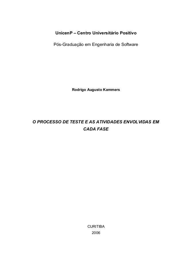 UnicenP – Centro Universitário Positivo Pós-Graduação em Engenharia de Software Rodrigo Augusto Kammers O PROCESSO DE TEST...
