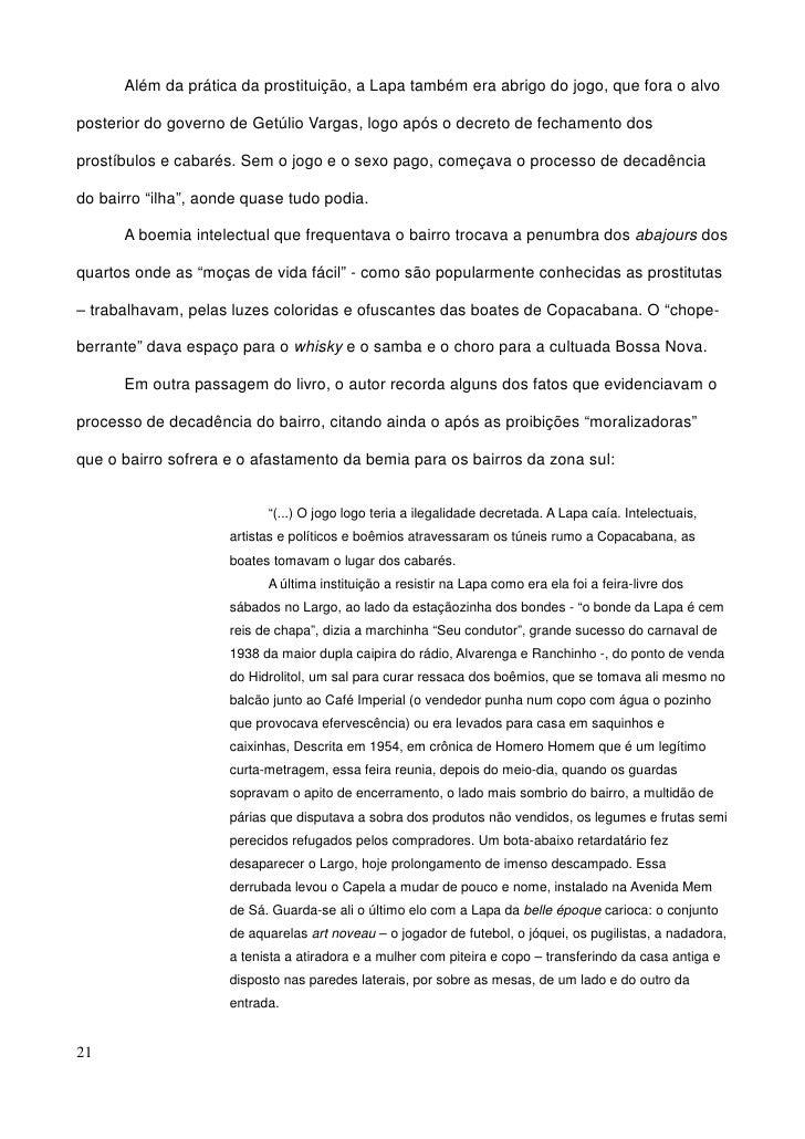 Além da prática da prostituição, a Lapa também era abrigo do jogo, que fora o alvo  posterior do governo de Getúlio Vargas...