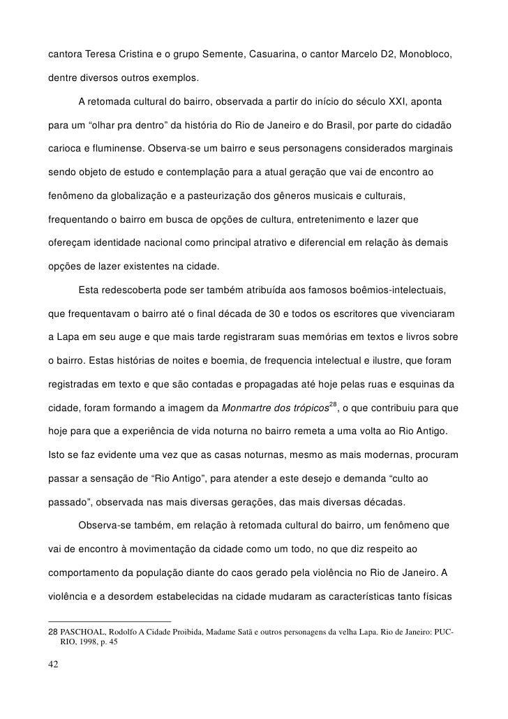 cantora Teresa Cristina e o grupo Semente, Casuarina, o cantor Marcelo D2, Monobloco,  dentre diversos outros exemplos.   ...