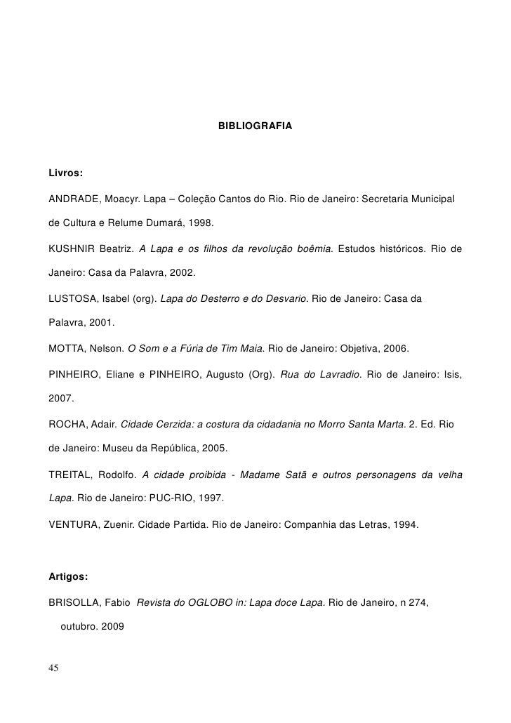 BIBLIOGRAFIA    Livros:  ANDRADE, Moacyr. Lapa – Coleção Cantos do Rio. Rio de Janeiro: Secretaria Municipal  de Cultura e...