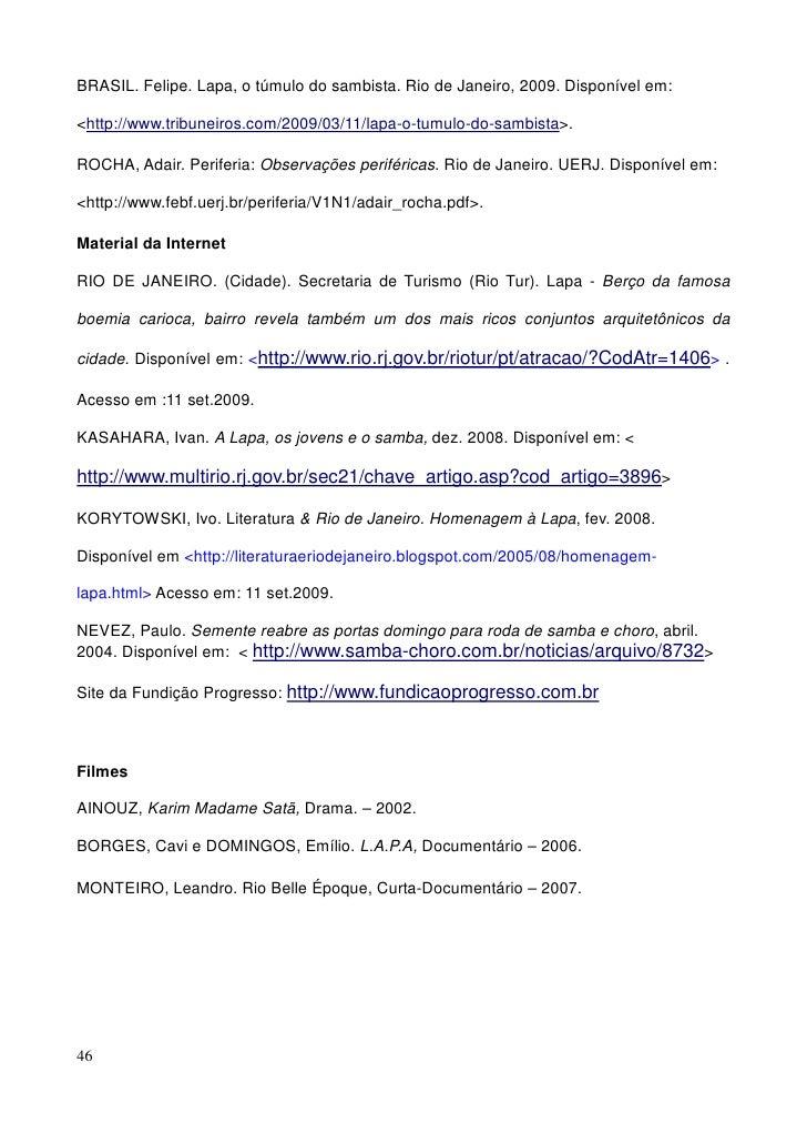 BRASIL. Felipe. Lapa, o túmulo do sambista. Rio de Janeiro, 2009. Disponível em:  <http://www.tribuneiros.com/2009/03/11/l...