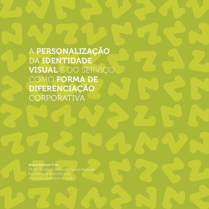 A PERSONALIZAÇÃO DA IDENTIDADE VISUAL E DO SERVIÇO COMO FORMA DE DIFERENCIAÇÃO CORPORATIVA     Breno Barreto Frias FAAP - ...