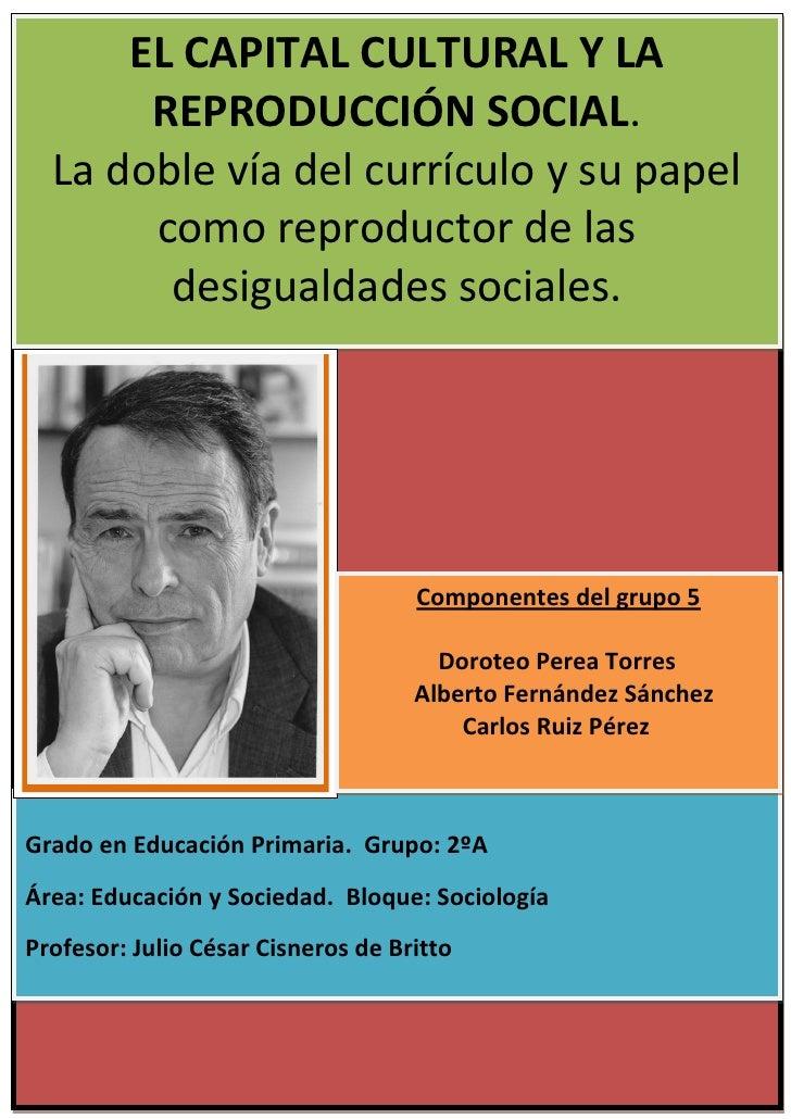 EL CAPITAL CULTURAL Y LA       REPRODUCCIÓN SOCIAL.  La doble vía del currículo y su papel       como reproductor de las  ...