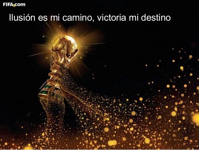 Ilusión es mi camino, victoria mi destino. Ilusión es mi camino, victoria mi destino
