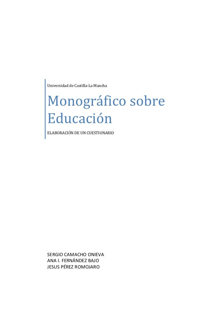 Universidad de Castilla-La ManchaMonográfico sobreEducaciónELABORACIÓN DE UN CUESTIONARIOSERGIO CAMACHO ONIEVAANA I. FERNÁ...
