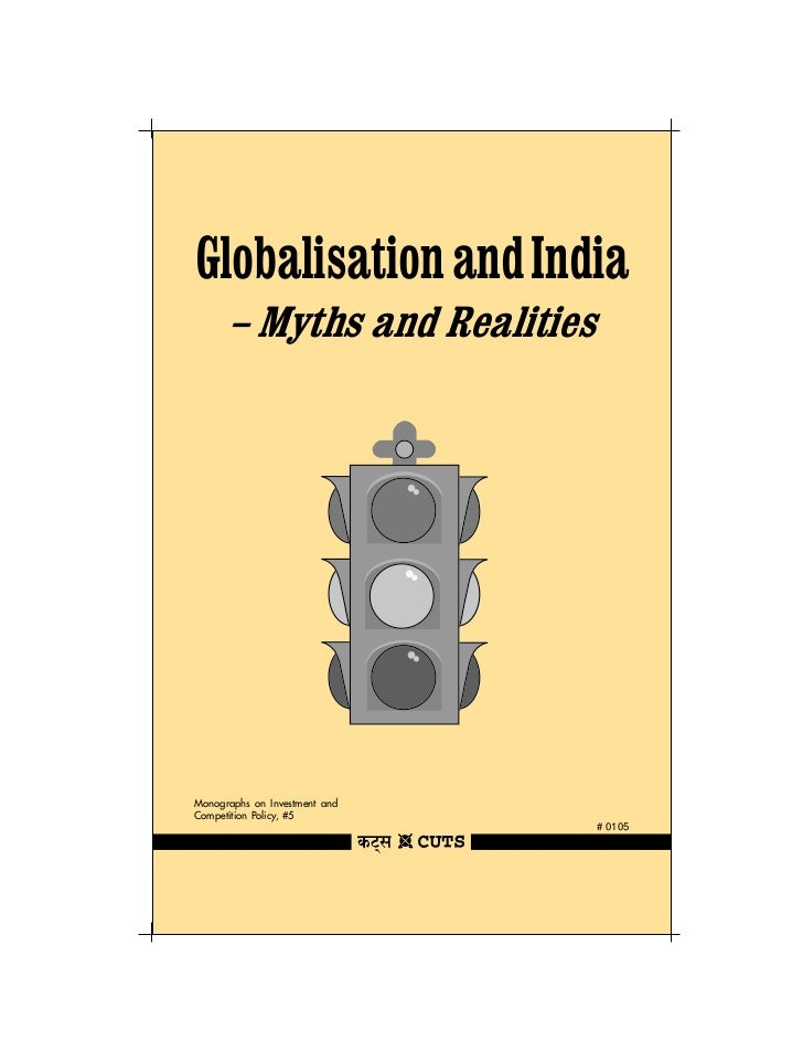 Globalisation and India      – Myths and RealitiesMonographs on Investment andCompetition Policy, #5                      ...