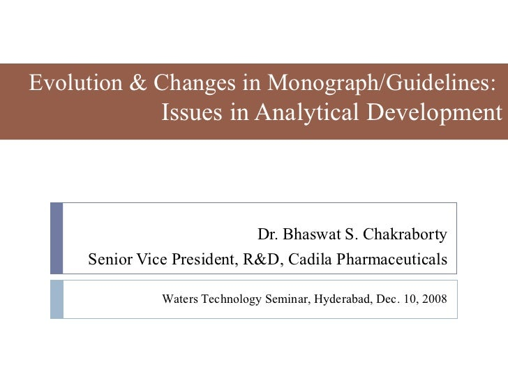 Evolution & Changes in Monograph/Guidelines:               Issues in Analytical Development                             Dr...