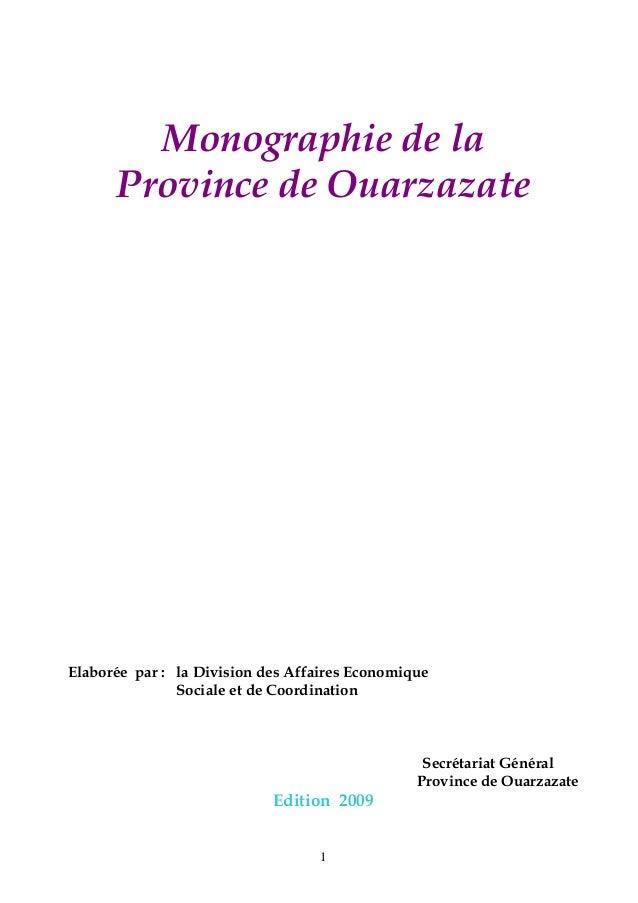 1 Monographie de la Province de Ouarzazate Elaborée par : la Division des Affaires Economique Sociale et de Coordination S...