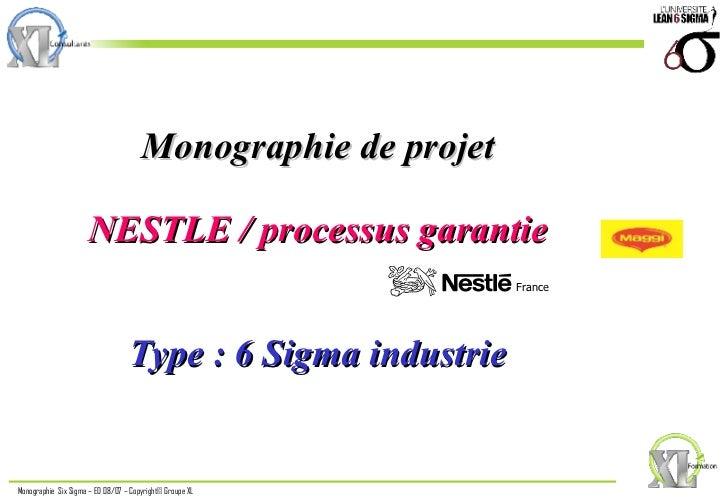 Monographie de projet   NESTLE / processus garantie Type : 6 Sigma industrie France