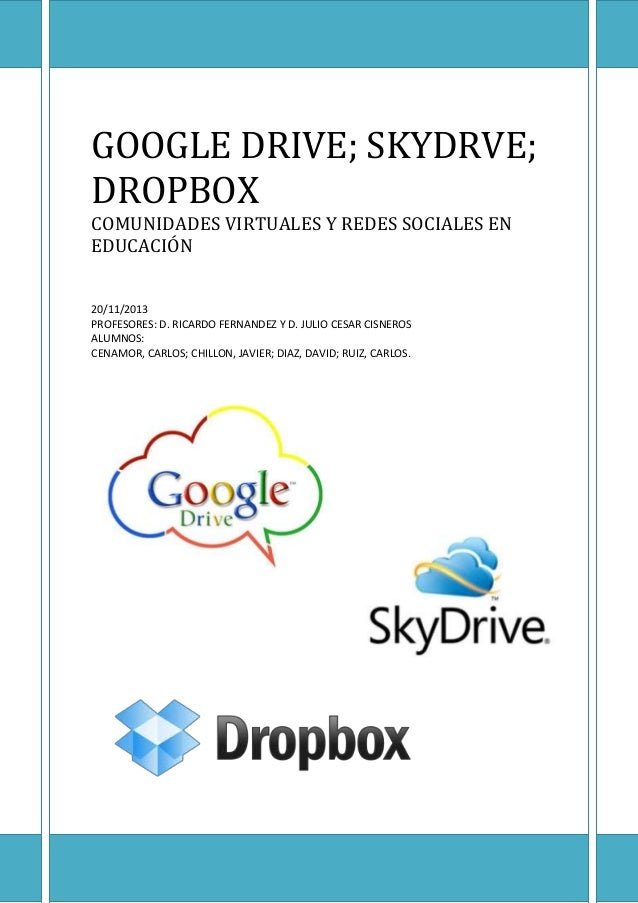 GOOGLE DRIVE; SKYDRVE; DROPBOX COMUNIDADES VIRTUALES Y REDES SOCIALES EN EDUCACIÓN 20/11/2013 PROFESORES: D. RICARDO FERNA...