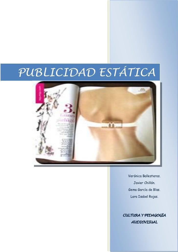 PUBLICIDAD ESTÁTICA                Verónica Ballesteros.                   Javier Chillón.                Gema García de B...