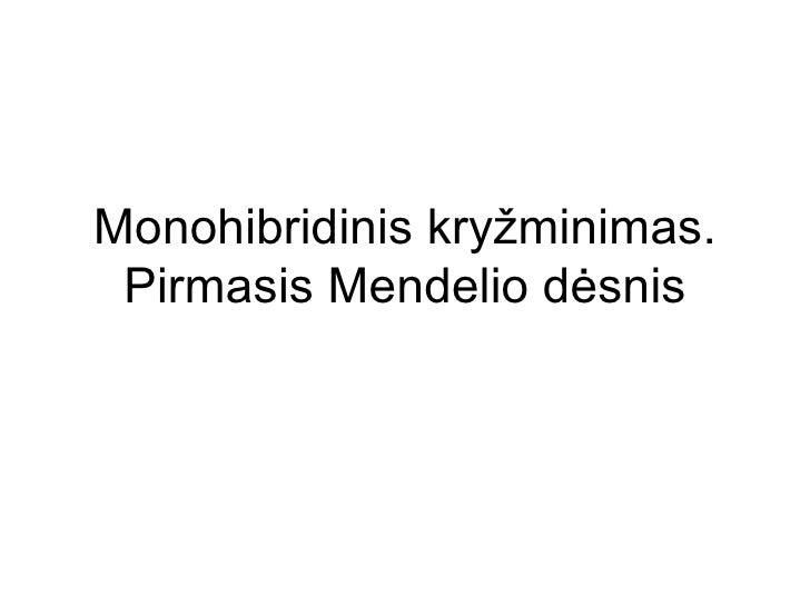 Monohibridinis kry žminimas. Pirmasis Mendelio dėsnis