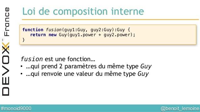 @benoit_lemoine  #monoid9000  function fusion(guy1:Guy, guy2:Guy):Guy {! return new Guy(guy1.power + guy2.power);! }! Lo...