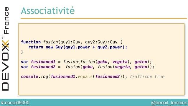 @benoit_lemoine  #monoid9000  function fusion(guy1:Guy, guy2:Guy):Guy {! return new Guy(guy1.power + guy2.power);! }! ! ...