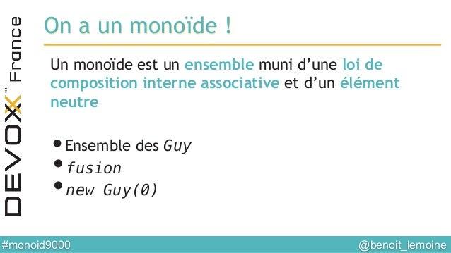 @benoit_lemoine  #monoid9000  On a un monoïde ! Un monoïde est un ensemble muni d'une loi de composition interne associa...