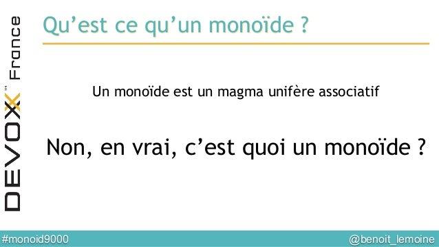 @benoit_lemoine  #monoid9000  Qu'est ce qu'un monoïde ? Un monoïde est un magma unifère associatif Non, en vrai, c'est q...
