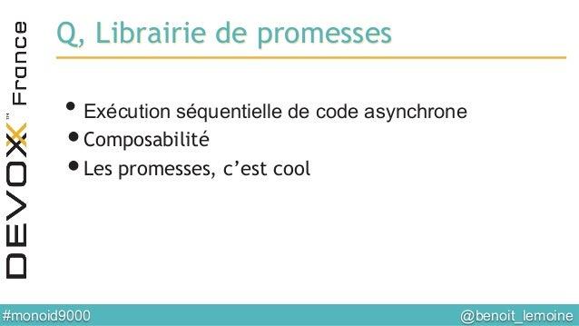 @benoit_lemoine  #monoid9000  Q, Librairie de promesses •Exécution séquentielle de code asynchrone •Composabilité •Le...