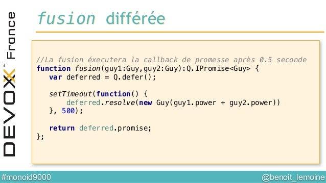 @benoit_lemoine  #monoid9000  //La fusion éxecutera la callback de promesse après 0.5 seconde! function fusion(guy1:Guy,...