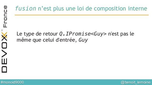 @benoit_lemoine  #monoid9000  fusion n'est plus une loi de composition interne Le type de retour Q.IPromise<Guy> n'est p...