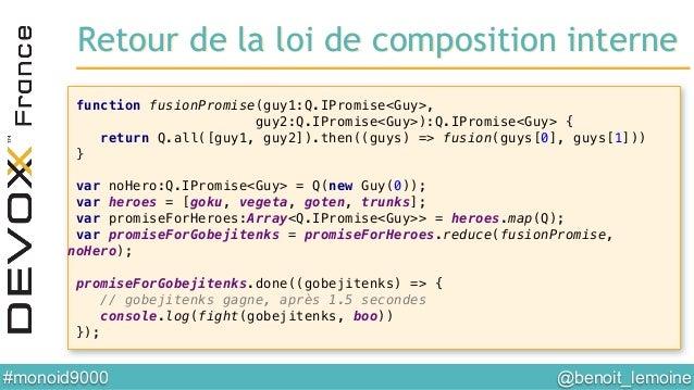 @benoit_lemoine  #monoid9000  function fusionPromise(guy1:Q.IPromise<Guy>,! guy2:Q.IPromise<Guy>):Q.IPromise<Guy> {! ret...