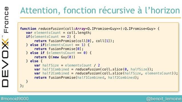 @benoit_lemoine  #monoid9000  function reduceFusion(coll:Array<Q.IPromise<Guy>>):Q.IPromise<Guy> {! var elementsCount = ...