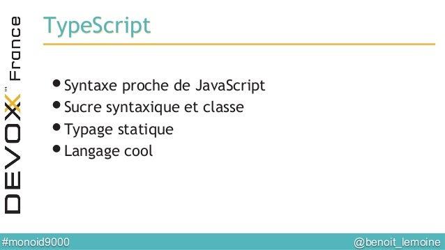 @benoit_lemoine  #monoid9000  TypeScript •Syntaxe proche de JavaScript •Sucre syntaxique et classe •Typage statique •...