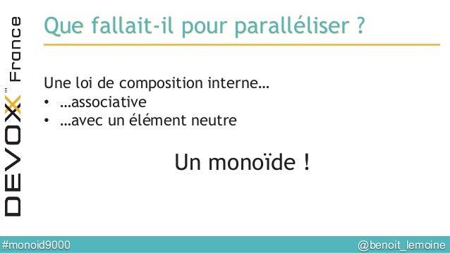 @benoit_lemoine  #monoid9000  Que fallait-il pour paralléliser ? Une loi de composition interne… • …associative • …ave...