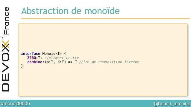 @benoit_lemoine  #monoid9000  Abstraction de monoïde! interface Monoid<T> {! ZERO:T; //element neutre! combine:(a:T, b:T...