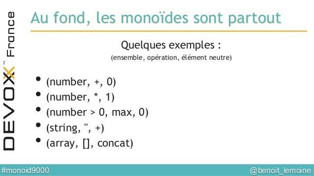 @benoit_lemoine  #monoid9000  Au fond, les monoïdes sont partout Quelques exemples : (ensemble, opération, élément neutr...