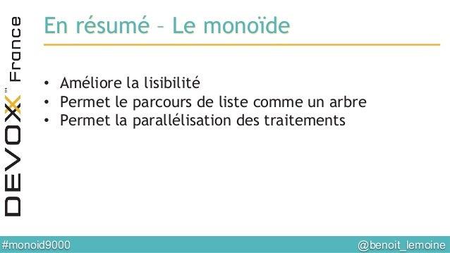 @benoit_lemoine  #monoid9000  En résumé – Le monoïde • Améliore la lisibilité • Permet le parcours de liste comme un a...