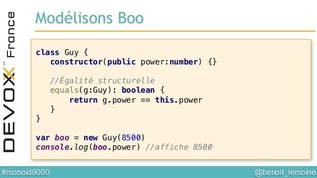 @benoit_lemoine  #monoid9000  class Guy {! constructor(public power:number) {}! ! //Égalité structurelle! equals(g:Guy):...
