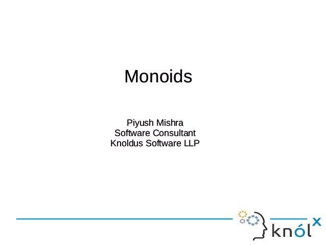 Monoids Piyush Mishra Software Consultant Knoldus Software LLP