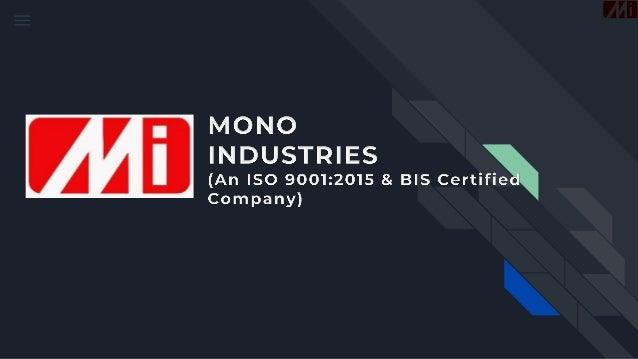 Overview - Mono Industries Established in the year 1987 in New Delhi – India,;Mono Industries; isan ISO 9001:2015 Certifie...
