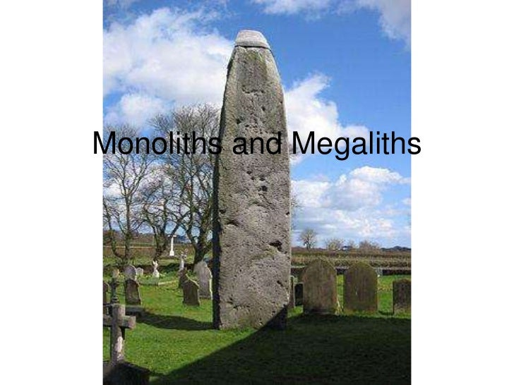 Monoliths and Megaliths