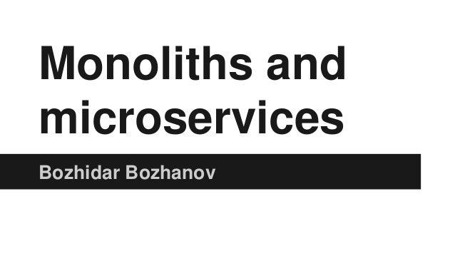 Monoliths and microservices Bozhidar Bozhanov