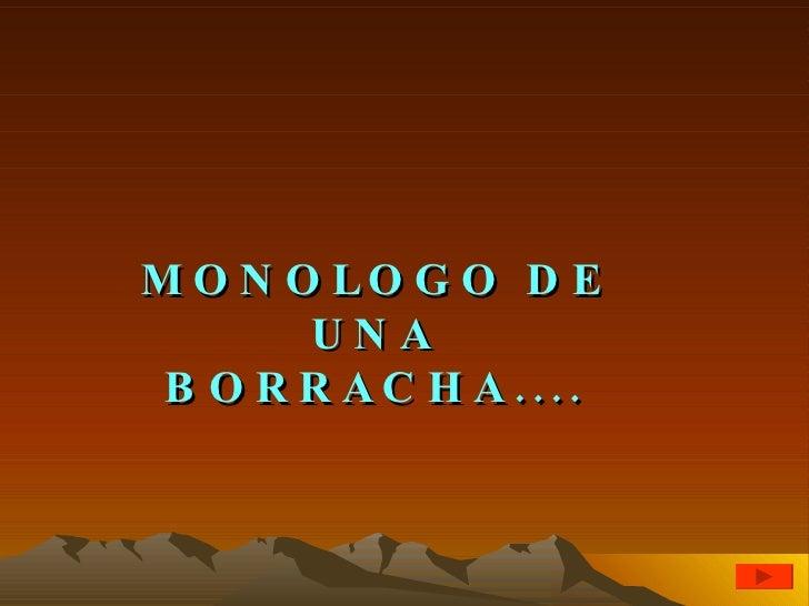MONOLOGO DE UNA BORRACHA....