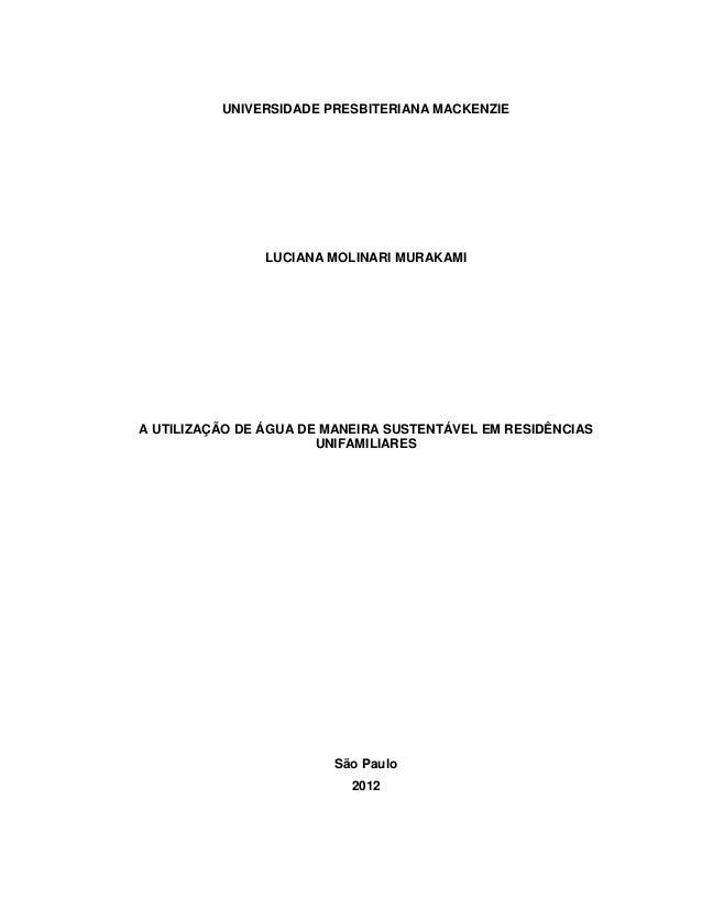 UNIVERSIDADE PRESBITERIANA MACKENZIE  LUCIANA MOLINARI MURAKAMI  A UTILIZAÇÃO DE ÁGUA DE MANEIRA SUSTENTÁVEL EM RESIDÊNCIA...