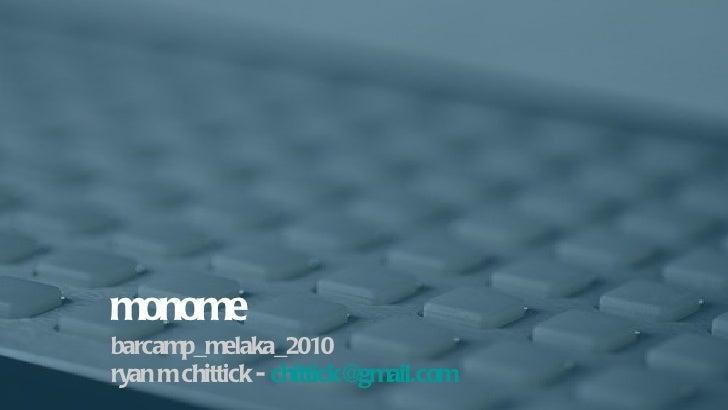 <ul><li>barcamp_melaka_2010 </li></ul><ul><li>ryan m chittick -  [email_address] </li></ul>monome