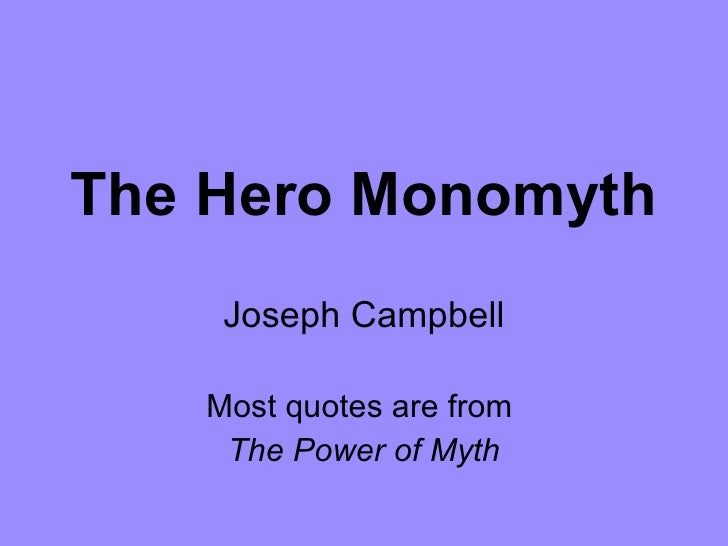 The Hero Monomyth Joseph Campbell Most quotes are from  The Power of Myth